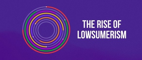 The rise of lowsumerism